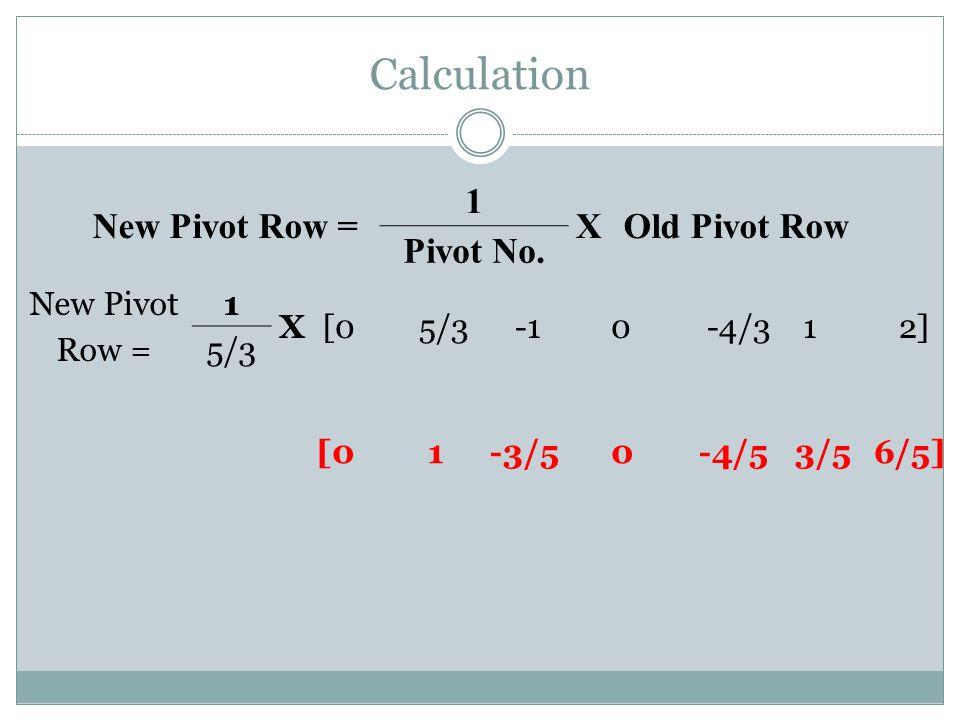 Calculation [0 1 -3/5 0 -4/5 3/5 6/5] New Pivot Row = 1 X